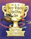 A Very Witchy Spelling Bee - George Shannon, Mark Fearing