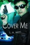 Cover Me - L.A. Witt