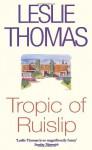 Tropic Of Ruislip - Leslie Thomas
