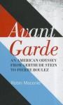 Avant Garde: An American Odyssey from Gertrude Stein to Pierre Boulez - Robin Maconie
