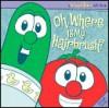 VeggieTales Oh, Where Is My Hairbrush? [With CD] - Mike Nawrocki, Casey Jones, Karen Poth