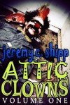 Attic Clowns: Volume One - Jeremy C. Shipp