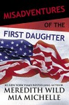 Misadventures of the First Daughter - Meredith Wild, Mia Michelle