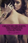 Creature Delights: The Complete Collection - James Eva