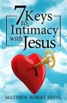 7 Keys to Intimacy with Jesus - Matthew Robert Payne, Lisa Thompson