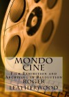 Mondo Cine: The World of Film Exhibition and Archiving in Revolution - Roger Leatherwood