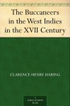 The Buccaneers in the West Indies in the XVII Century - Clarence Henry Haring