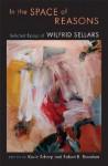 In the Space of Reasons: Selected Essays - Wilfrid Sellars, Robert B. Brandom, Kevin Scharp