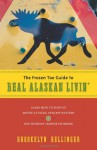 The Frozen Toe Guide to Real Alaskan Livin': Learn How to Survive Moose Attacks, Endless Winters & Life Without Indoor Plumbing - Brookelyn Bellinger
