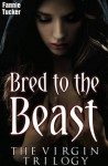 Bred to the Beast: The Virgin Trilogy - Fannie Tucker