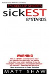 sickEST B*stards: An Extreme Horror SHORT STORY - Matt Shaw
