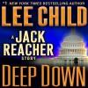 Deep Down: A Jack Reacher Story - Lee Child, Dick Hill, Random House Audio
