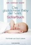 Das glücklichste Baby der Welt - Schlafbuch: Für Kinder von 0 bis 5 Jahren (German Edition) - Harvey Karp, Karin Wirth