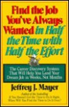 Find the Job You've Always Wanted in Half the Time with Half the Effort - Jeffrey J. Mayer