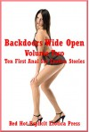 Backdoors Wide Open Volume Two: Ten First Anal Sex Erotica Stories - Savannah Deeds, Andrea Tuppens, Kitty Lee, Andi Allyn, Francine Forthright, Connie Hastings, Maribeth Simmons, Sandra Strike, Tawna Bickley, Morghan Rhees