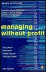 Managing without profit : The art of managing third-sector organization - Mike Hudson