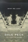 What We Lost: Based on a True Story - Dale Peck