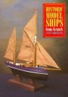 Historic Model Ships from Scratch - Scott Robertson