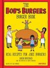 The Bob's Burgers Burger Book: Real Recipes for Joke Burgers - Loren Bouchard, The Writers of Bob's Burgers, Cole Bowden