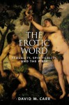 The Erotic Word: Sexuality, Spirituality, and the Bible - David M. Carr