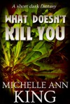 What Doesn't Kill You - Michelle Ann King