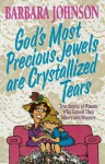 God's Most Precious Jewels Are Crystallized Tears - Barbara Johnson