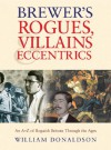Brewer's Rogues, Villains & Eccentrics: An A-Z of Roguish Britons Through the Ages - William Donaldson