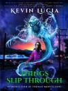 Things Slip Through - Joe Mynhardt, Kevin Lucia, Thomas F. Monteleone