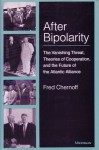 After Bipolarity: The Vanishing Threat, Theories of Cooperation and the Future of the Atlantic Alliance - Fred Chernoff