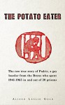 The Potato Eater: The raw true story of Padric, a gay hustler from the Bronx who spent 1941-1965 in and out of 20 prisons - Alison Leslie Gold