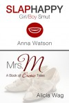 Slaphappy: Girl/Boy Smut & Mrs. M: A Book of Erotic Stories - Anna Watson, Alicia Wag