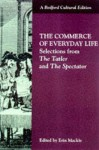 Commerce of Everyday Life: Selections from the Tatler and the Spectator (Bedford Cultural Editions) - Erin Mackie