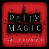 Petty Magic: Being the Memoirs and Confessions of Miss Evelyn Harbinger, Temptress and Troublemaker - Camille DeAngelis, Camille DeAngelis, Kelley Hazen