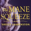 The Mane Squeeze: Pride Series # 4 - Shelly Laurenston, Charlotte Kane