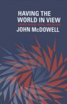 Having the World in View: Essays on Kant, Hegel, and Sellars - John McDowell