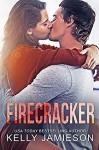 Firecracker: A contemporary romance - Kelly Jamieson