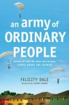 An Army of Ordinary People: Stories of Real-Life Men and Women Simply Being the Church - Felicity Dale, George Barna