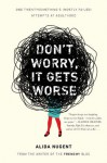 Don't Worry, It Gets Worse: One Twentysomething's (Mostly Failed) Attempts at Adulthood - Alida Nugent
