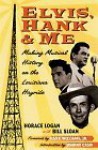 Elvis, Hank, and Me: Making Musical History on the Louisiana Hayride - Horace Logan, Bill Sloan