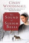 Sound of Sleigh Bells, The: A Romance from the Heart of Amish Country - Cindy Woodsmall