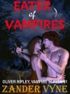 EATER OF VAMPIRES: OLIVER RIPLEY, VAMPIRE SLAYER #1 - Zander Vyne