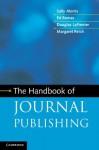 The Handbook of Journal Publishing - Sally Morris, Ed Barnas, Douglas Lafrenier