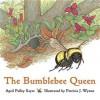 Bumblebee Queen - April Pulley Sayre, Patricia J. Wynne