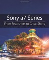 Sony a7 Series: From Snapshots to Great Shots - Brian Smith