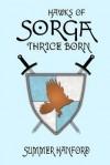 Hawks of Sorga: Thrice Born (Volume 2) - Summer Hanford