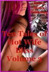 Ten Tales of Hot Wife Bliss Volume 3: Ten Sexy Wife Erotica Stories - Amy Dupont, Nycole Folk, Sarah Blitz, Connie Hastings, Angela Ward