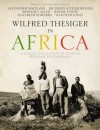 Wilfred Thesiger in Africa - Alexander Maitland, Chris Morton, Philip Grover
