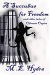A Succubus for Freedom and other tales of Obscene Orgies - M.E. Hydra