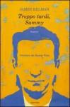 Troppo tardi, Sammy - James Kelman, Massimo Bocchiola, Flavio Santi