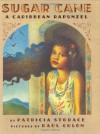 Sugar Cane: A Caribbean Rapunzel - Patricia Storace, Raúl Colón